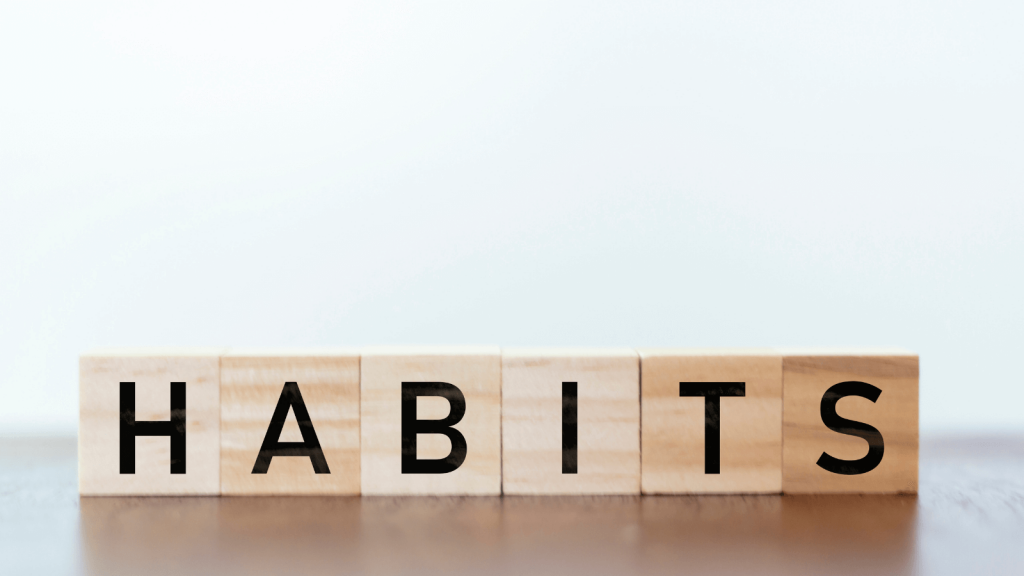 Forming habits to make life easier